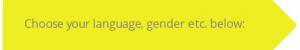 Choose your language, gender etc.